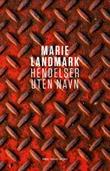 """""""Hendelser uten navn - roman"""" av Marie Landmark"""