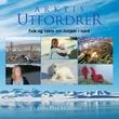 """""""Arktis utfordrer - folk og fakta om miljøet i nord"""" av Sylvi Inez Liljegren"""