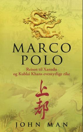 """""""Marco Polo - reisen til Xanadu og Kublai Khans eventyrlige rike"""" av John Man"""