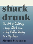 """Shark drunk - the art of catching a large shark from a tiny rubber dinghy in a big ocean"" av Morten A. Strøksnes"