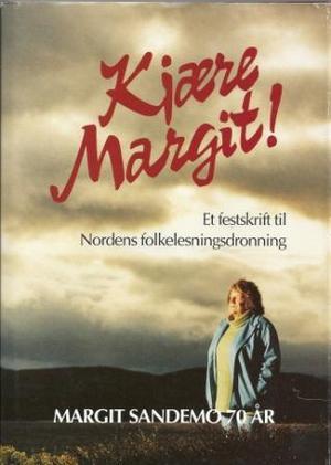 """""""Kjære Margit! - Et festskrift til Nordens folkelesningsdronning"""" av Margit Sandemo"""