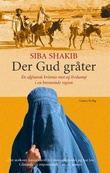 """""""Der Gud gråter - en afghansk kvinnes mot og livskamp i en brennende region"""" av Siba Shakib"""
