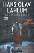 """""""Maurtuemordene"""" av Hans Olav Lahlum"""