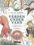"""""""Verden under vann - en oppdagelsesreise i havet"""" av Pia Ve Dahlen"""