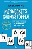 """""""Menneskets grunnstoffer - byggeklossene vi og verden er laget av"""" av Anja Røyne"""