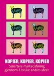 """""""Kopier, kopier, kopier - smartere markedsføring gjennom å bruke andres ideer"""" av Mark Earls"""