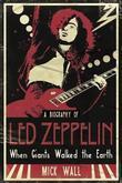 """When Giants Walked the Earth - A Biography Of Led Zeppelin"" av Mick Wall"
