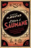 """""""Etter i saumane - kultur og politikk i arbeiderklassens hundreår"""" av Kjartan Fløgstad"""
