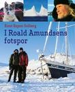 """""""I Roald Amundsens fotspor"""" av Knut Espen Solberg"""