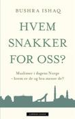 """""""Hvem snakker for oss? muslimer i dagens Norge - hvem er de og hva mener de?"""" av Bushra Ishaq"""
