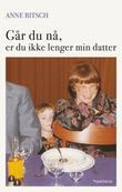 """""""Går du nå er du ikke lenger min datter"""" av Anne Bitsch"""