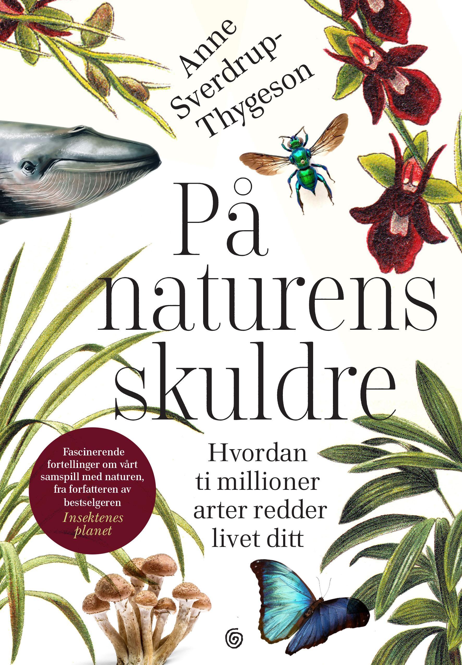 """""""På naturens skuldre - hvordan ti millioner arter redder livet ditt"""" av Anne Sverdrup-Thygeson"""