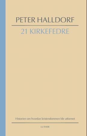 """""""21 kirkefedre - historien om hvordan kristendommen ble utformet"""" av Peter Halldorf"""