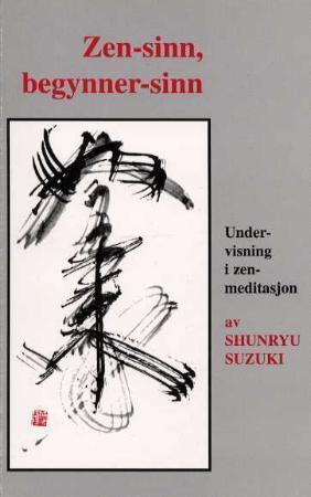 """""""Zen-sinn, begynner-sinn - undervisning i zen-meditasjon"""" av Shunryu Suzuki"""