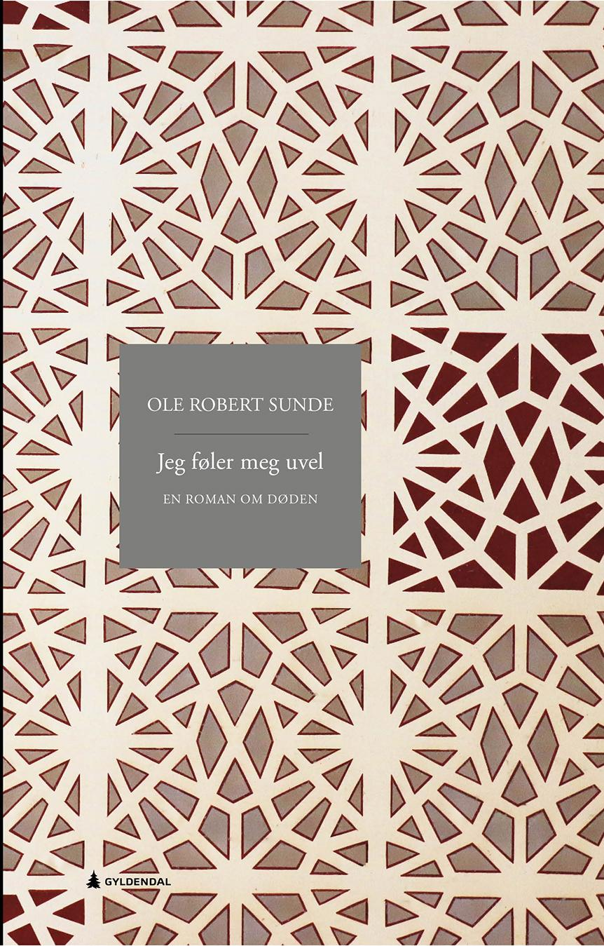 """""""Jeg føler meg uvel - en roman om døden"""" av Ole Robert Sunde"""