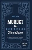 """""""Mordet på maskinbygger Roolfsen - en kriminalanekdote fra Kongsberg"""" av Maurits C. Hansen"""