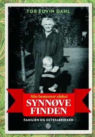 """""""Min bestemor elsket Synnøve Finden - familien og ostefabrikken"""" av Tor Edvin Dahl"""