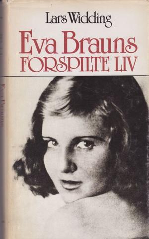 """""""Eva Brauns forspilte liv"""" av Lars Widding"""