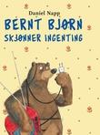"""""""Bernt Bjørn skjønner ingenting"""" av Daniel Napp"""
