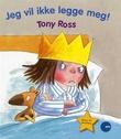"""""""Jeg vil ikke legge meg!"""" av Tony Ross"""