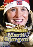 """""""Fortellingen om Marit Bjørgen - trønderjenta som ble hele verdens VM-dronning"""" av Anette Bøe"""