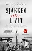 """""""Sjakken eller livet - en reise i sjakkens unike skjebner, historie og kultur"""" av Atle Grønn"""