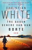 """""""Tre dager senere var hun borte"""" av Christian White"""