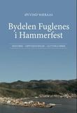 """""""Bydelen Fuglenes i Hammerfest - historie, oppvekstmiljø, gutteklubber"""" av Øyvind Wæraas"""