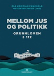 """""""Mellom jus og politikk - Grunnloven § 112"""" av Ole Kristian Fauchald"""