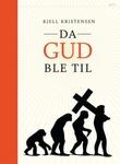 """""""Da gud ble til - om religionenes utviklingshistorie"""" av Kjell Kristensen"""