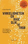 """""""Virkeligheten er ikke slik vi tror - om tingenes grunnleggende oppbygning"""" av Carlo Rovelli"""