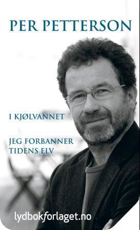 """""""I kjølvannet ; Jeg forbanner tidens elv"""" av Per Petterson"""