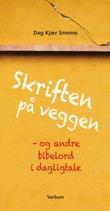 """""""Skriften på veggen - og andre bibelord i dagligtale"""" av Dag Kjær Smemo"""