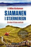 """""""Sjamanen i stjerneregn - en reise til Asias sentrum"""" av B. MiRee Abrahamsen"""