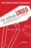 """""""En seksti under - alt om dødsfall, likhenting, forråtnelse og en begravelsesagents liv"""" av Tor-Håkon Gabriel Håvardsen"""