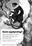 """""""Sann opplysning? - naturvitenskap i nordiske offentligheter gjennom fire århundrer"""" av Merethe Roos"""