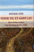 """""""Veier til et godt  liv - filosofiske tanker om hverdagslivets etikk"""" av Henrik Syse"""