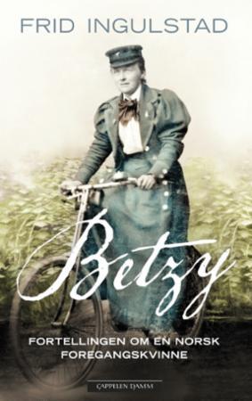 """""""Betzy - fortellingen om en norsk foregangskvinne"""" av Frid Ingulstad"""