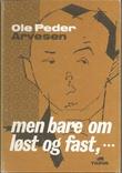 """""""Men bare om løst og fast - erindringer"""" av Ole Peder Arvesen"""