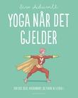 """""""Yoga når det gjelder for oss selv, hverandre og tiden vi lever i"""" av Siw Aduvill"""