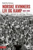 """""""Norske kvinners liv og kamp 1850-2000"""" av Bodil Chr. Erichsen"""