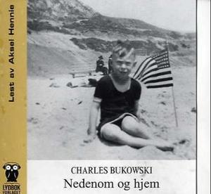 """""""Nedenom og hjem"""" av Charles Bukowski"""
