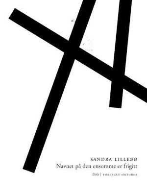 """""""Navnet på den ensomme er frigitt - dikt"""" av Sandra Lillebø"""