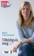 """""""Tilfeldigvis meg - diagnose kreft"""" av Maria Thommessen"""