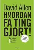 """""""Hvordan få ting gjort! - gjør suksess i jobbens lek og livets forretninger"""" av David Allen"""