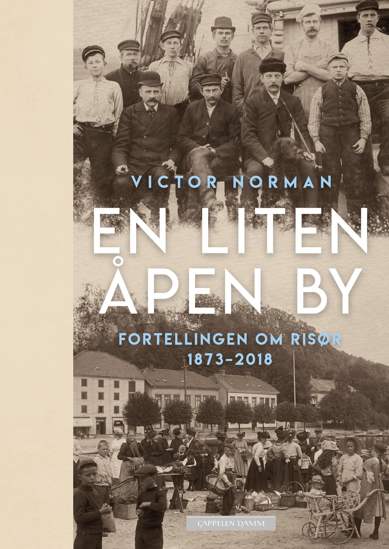 """""""En liten åpen by - fortellingen om Risør 1873-2018"""" av Victor Norman"""
