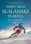 """""""Født med slalåmski på beina - boken om norsk alpint"""" av Preben Gløersen"""