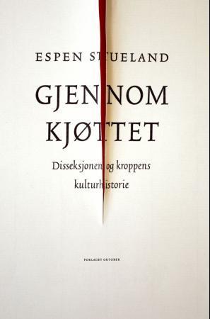 """""""Gjennom kjøttet - disseksjonen og kroppens kulturhistorie"""" av Espen Stueland"""