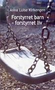 """""""Forstyrret barn - forstyrret liv"""" av Anna Luise Kirkengen"""