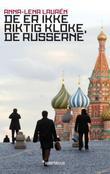 """""""De er ikke riktig kloke, de russerne - øyeblikksbilder fra Russland"""" av Anna-Lena Laurén"""